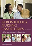 Gerontology Nursing Case Studies, Second Edition: 100+ Narratives for Learning