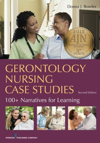Gerontology Nursing Case Studies, Second Edition: 100+ Narratives for Learning by Donna Bowles