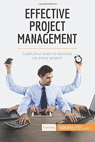 Effective Project Management: Lead your team to success on every project