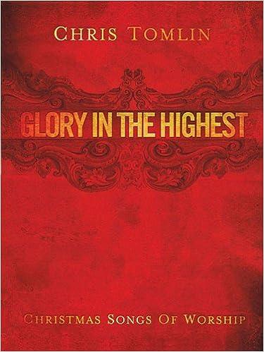 Libri di Epub download gratuito uk Glory In The Highest Christmas Songs Of Worship Chris Tomlin PDF