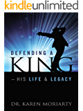 Defending A King ~ His Life & Legacy: A Michael Jackson Biography