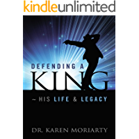 Defending A King ~ His Life & Legacy: A Michael Jackson Biography
