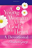 A Young Woman after God's Own Heart, Elizabeth George, 0736922970