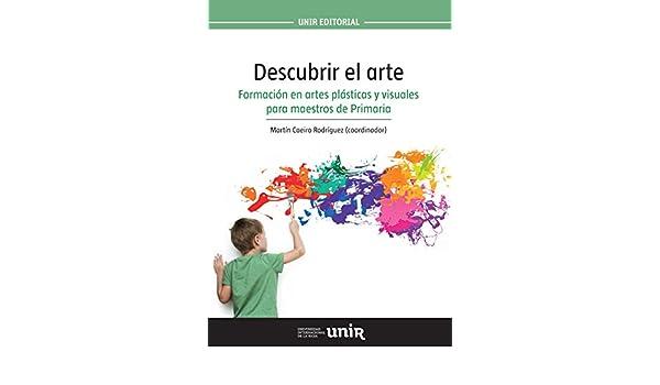 Descubrir el arte: Formación en artes plásticas y visuales para maestros de Primaria eBook: Martín Caeiro Rodríguez, María Andueza Olmedo, Ana María Barbero ...