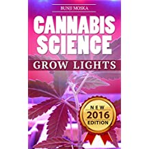CANNABIS: Marijuana Growing Guide - Grow Lights (CANNABIS SCIENCE, Cannabis Cultivation, Grow Ops, Medical Marijuana Book 2)