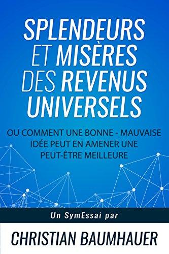 Splendeurs et Misères des Revenus Universels: Ou comment une bonne - mauvaise idée peut en amener une peut-être meilleure (SymEssais t. 1) (French Edition)