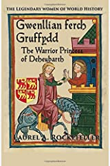 Gwenllian ferch Gruffydd: The Warrior Princess of Deheubarth (The Legendary Women of World History) (Volume 6) Paperback