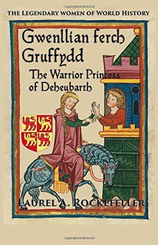 Download Gwenllian ferch Gruffydd: The Warrior Princess of Deheubarth (The Legendary Women of World History) (Volume 6) PDF