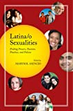 img - for Latina/o Sexualities: Probing Powers, Passions, Practices, and Policies book / textbook / text book