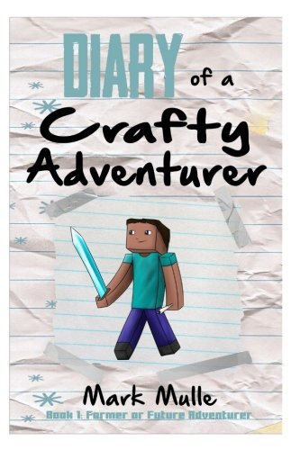 Read Online Diary of a Crafty Adventurer (Book 1): Former or Future Adventurer (An Unofficial Minecraft Book for Kids Ages 9-12 (Preteen) (Volume 1) ebook