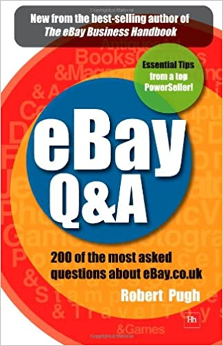 Ebay Q A 200 Of The Most Asked Questions About Ebay Co Uk Pugh Robert 9781905641383 Amazon Com Books