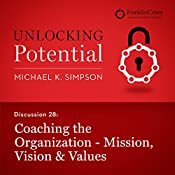 Discussion 28: Coaching the Organization - Mission, Vision & Values | Michael K. Simpson,  FranklinCovey