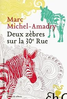 Deux zèbres sur la 30e rue : roman, Michel-Amadry, Marc