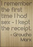 ''I remember the first time I had sex - I...'' quote by Groucho Marx, laser engraved on wooden plaque - Size: 8''x10''
