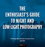 The Enthusiast's Guide to Night and Low-Light Photography: 50 Photographic Principles You Need to Know