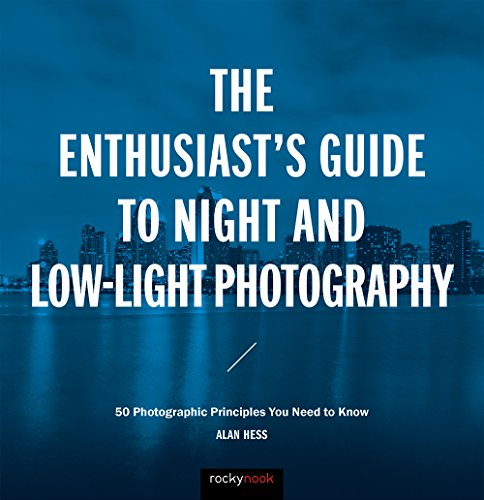 (The Enthusiast's Guide to Night and Low-Light Photography: 50 Photographic Principles You Need to Know)