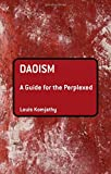 Daoism is a global religious and cultural phenomenon characterized by multiculturalism and ethnic diversity. Daoism: A Guide for the Perplexed offers a clear and thorough survey of this ancient and modern religious tradition. The book includes an ...