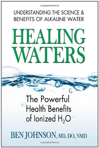 Healing Waters - Healing Waters: The Powerful Health Benefits of Ionized H2O