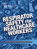 Respirator Safety for Healthcare Workers: Prevent Exposure to Airborne Infections