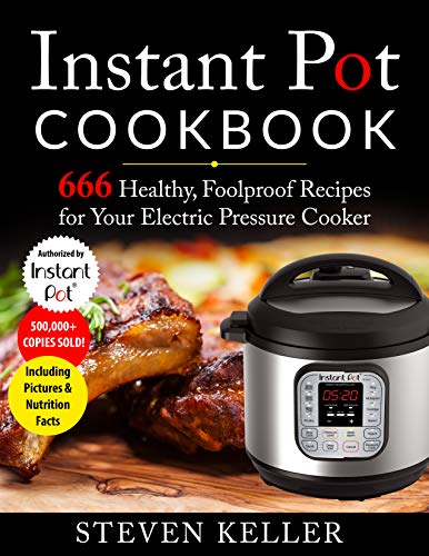 Instant Pot Cookbook: 666 Healthy, Foolproof Recipes for Your Electric Pressure Cooker (Including Pictures & Nutrition Facts) by Steven   Keller