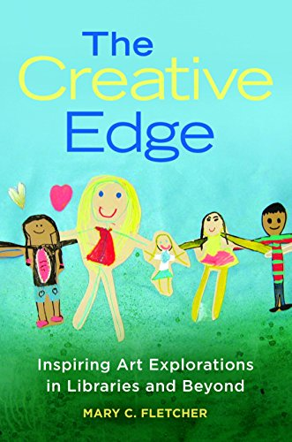 The Creative Edge: Inspiring Art Explorations in Libraries and Beyond by Libraries Unlimited