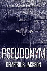 Pseudonym: A Sampson Psychological Thriller (Detective Sampson Book 1)