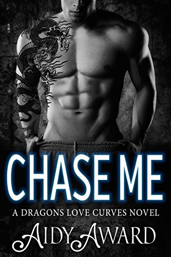 Chase Me: A Curvy Girl and A Dragon Shifter Romance (Dragons Love Curves Book 1) by [Award, Aidy]