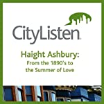 San Francisco: Haight Ashbury Audio Tour: From the 1890s to the Summer of Love |  City Listen Audio