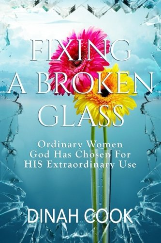 Fixing A Broken Glass: Ordinary Women God Has Chosen For HIS Extraordinary - Glasses Fixing Broken