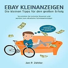 EBAY Kleinanzeigen: Die kleinen Tipps für den großen Erfolg: So erzielen Sie extreme Gewinne und werden zum Schnäppchenjäger Hörbuch von Jan P. Zühlke Gesprochen von: Markus Meuter