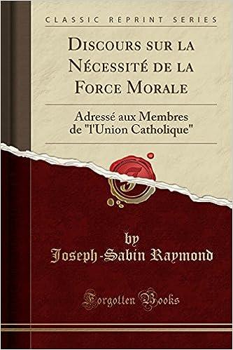 Discours Sur La Ncessit De Force Morale Adress Aux Membres LUnion Catholique Classic Reprint French Edition Paperback November