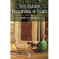 Selçuklular Osmanlılar ve İslam: Tespitler, Problemler, Öneriler