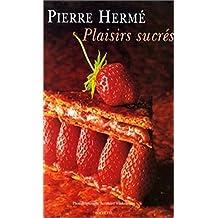 plaisirs sucrés pierre hermé (French Edition)