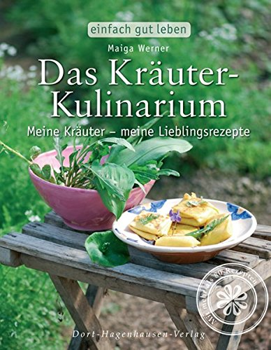 Das Kräuter-Kulinarium. Meine Kräuter - meine Lieblingsrezepte (Einfach gut leben)