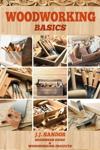 Woodworking: Woodworking for beginners, DIY Project Plans, Woodworking book, Learn fast how to start with woodworking projects Step by Step (Woodworking Basics)