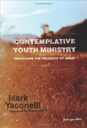 Contemplative Youth Ministry: Practicing the Presence of Jesus (Youth Specialties) -