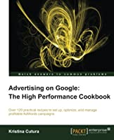 Advertising on Google: The High Performance Cookbook Front Cover