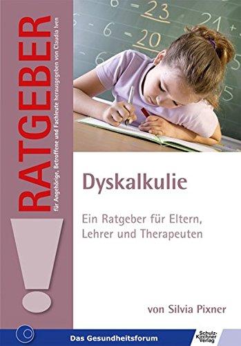 Dyskalkulie: Ein Ratgeber für Eltern, Lehrer und Therapeuten (Ratgeber für Angehörige, Betroffene und Fachleute)