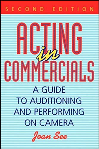 Acting in Commercials: A Guide to Auditioning and Performing