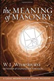 The Meaning of Masonry, Revised Edition, W. L. Wilmshurst, 1603020004