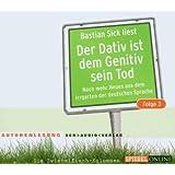 Der Dativ ist dem Genitiv sein Tod. Folge 3: Noch mehr Neues aus dem Irrgarten der deutschen Sprache. Die Zwiebelfisch-Kolumnen. Autorenlesung