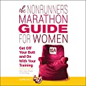 The Nonrunner's Marathon Guide for Women: Get Off Your Butt and On with Your Training Audiobook by Dawn Dais Narrated by Dawn Dais