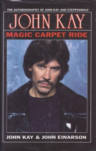 Magic Carpet Ride The Autobiography of John Kay and Steppenwolf
