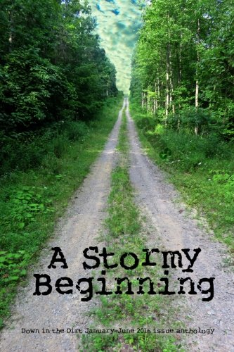 A Stormy Beginning: Down in the Dirt magazine January-June 2016 issue collection book