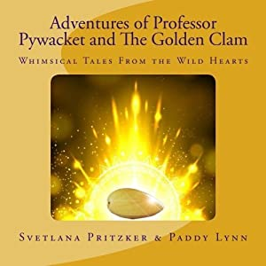 Adventures of Professor Pywacket and The Golden Clam: Whimsical Tales From the Wild Hearts (Volume 1) by Svetlana Pritzker (2015-07-11)