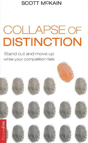 The Collapse of Distinction: Stand Out and Move Up While Your Competition - To Out Eye And Stand Eye