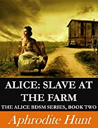Alice: Slave at the Farm (Alice BDSM Book 2) (English Edition)