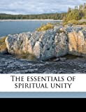 The Essentials of Spiritual Unity, Ronald Arbuthnott Knox, 1177704838