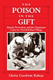 The Poison in the Gift: Ritual, Prestation and the Dominant Caste in a North Indian Village, Gloria Goodwin Raheja, 0226707296