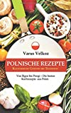 Polnische Rezepte - Kulinarische Genüsse mit Tradition: Von Bigos bis Pirogi - Die besten Kochrezepte aus Polen